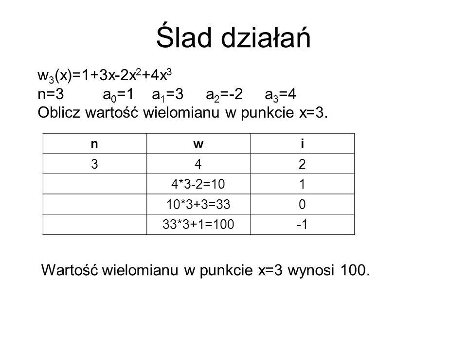 Ślad działań w 3 (x)=1+3x-2x 2 +4x 3 n=3 a 0 =1 a 1 =3 a 2 =-2 a 3 =4 Oblicz wartość wielomianu w punkcie x=3.