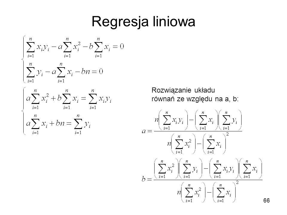 66 Regresja liniowa Rozwiązanie układu równań ze względu na a, b:
