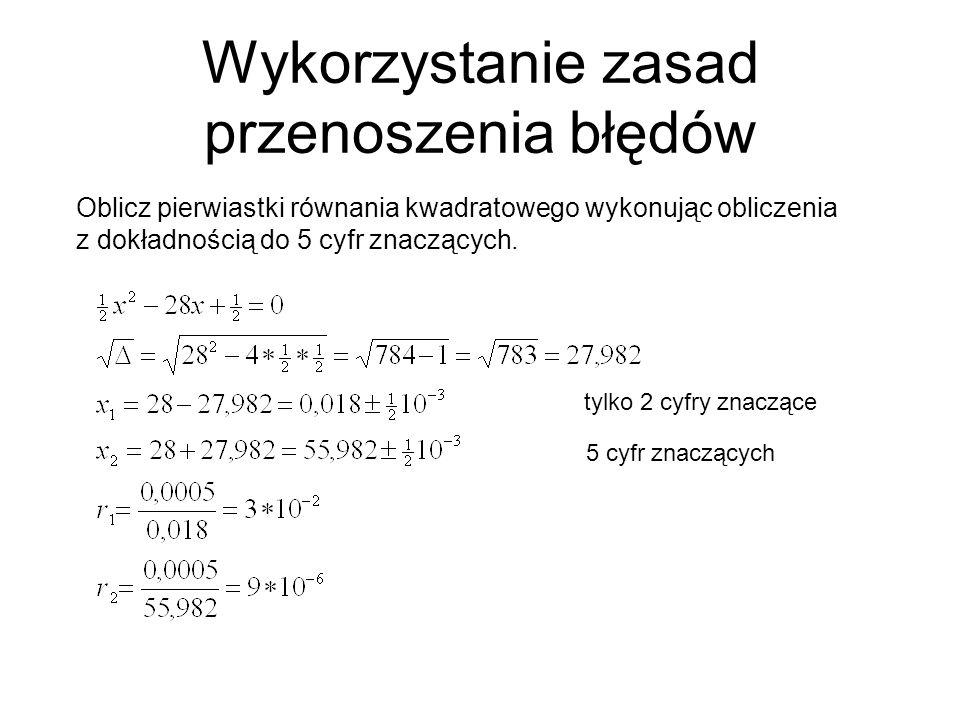 Wykorzystanie zasad przenoszenia błędów Oblicz pierwiastki równania kwadratowego wykonując obliczenia z dokładnością do 5 cyfr znaczących.