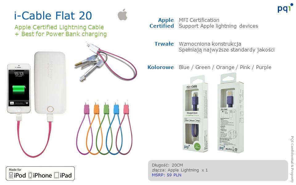 PQI Confidential & Property i-Cable Flat 20 MFI Certification Support Apple lightning devices Wzmocniona konstrukcja Spełniają najwyższe standardy jak