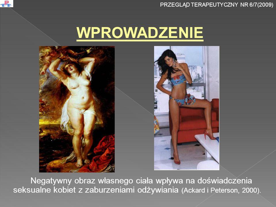 WPROWADZENIE Negatywny obraz własnego ciała wpływa na doświadczenia seksualne kobiet z zaburzeniami odżywiania (Ackard i Peterson, 2000).