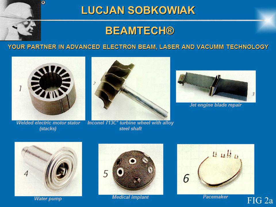 LUCJAN SOBKOWIAK BEAMTECH® BEAMTECH® YOUR PARTNER IN ADVANCED ELECTRON BEAM, LASER AND VACUMM TECHNOLOGY FIG 2a