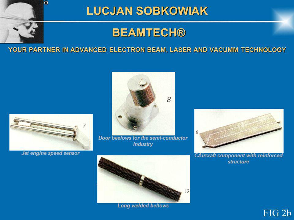 LUCJAN SOBKOWIAK BEAMTECH® BEAMTECH® YOUR PARTNER IN ADVANCED ELECTRON BEAM, LASER AND VACUMM TECHNOLOGY FIG 2b
