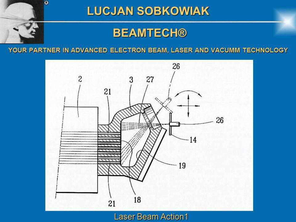 LUCJAN SOBKOWIAK BEAMTECH® BEAMTECH® YOUR PARTNER IN ADVANCED ELECTRON BEAM, LASER AND VACUMM TECHNOLOGY Laser Beam Action1