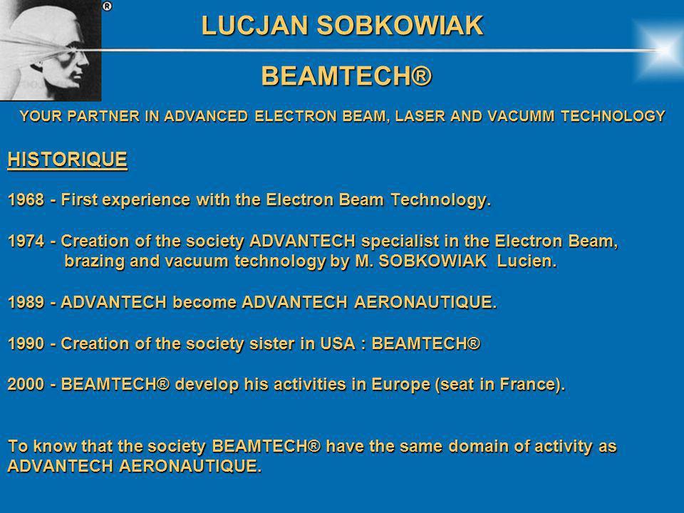LUCJAN SOBKOWIAK BEAMTECH® BEAMTECH® YOUR PARTNER IN ADVANCED ELECTRON BEAM, LASER AND VACUMM TECHNOLOGY WELDING