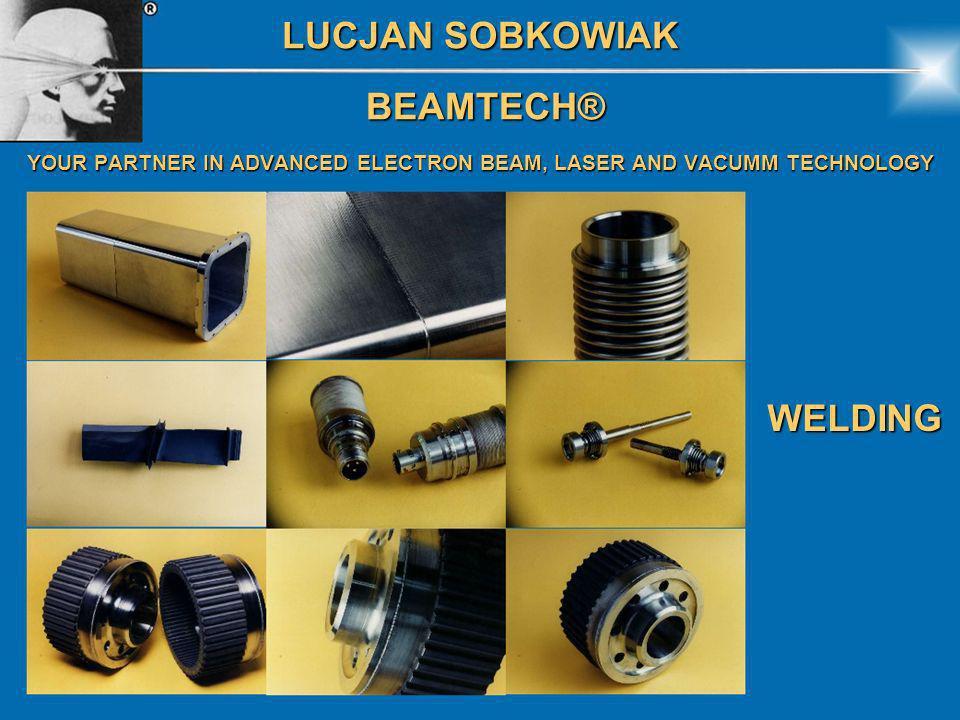 LUCJAN SOBKOWIAK BEAMTECH® BEAMTECH® YOUR PARTNER IN ADVANCED ELECTRON BEAM, LASER AND VACUMM TECHNOLOGY Laser Beam Action 2