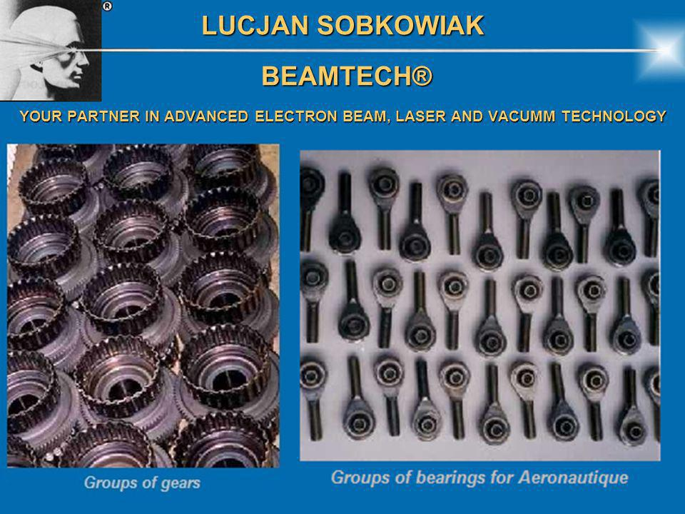 LUCJAN SOBKOWIAK BEAMTECH® BEAMTECH® YOUR PARTNER IN ADVANCED ELECTRON BEAM, LASER AND VACUMM TECHNOLOGY With 40 years of experience in electron beam, laser and vacuum technology, BEAMTECH® provides extensive expertise and a complete service to the following industries.