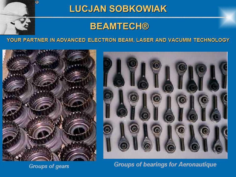 LUCJAN SOBKOWIAK BEAMTECH® BEAMTECH® YOUR PARTNER IN ADVANCED ELECTRON BEAM, LASER AND VACUMM TECHNOLOGY