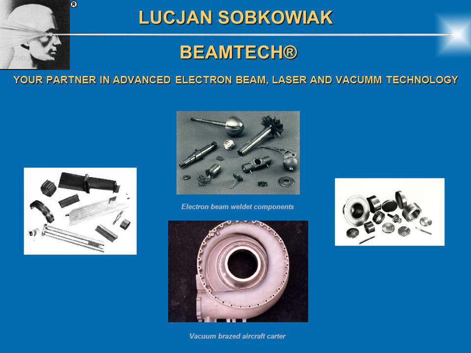 LUCJAN SOBKOWIAK BEAMTECH® BEAMTECH® YOUR PARTNER IN ADVANCED ELECTRON BEAM, LASER AND VACUMM TECHNOLOGY OPTIC LASER