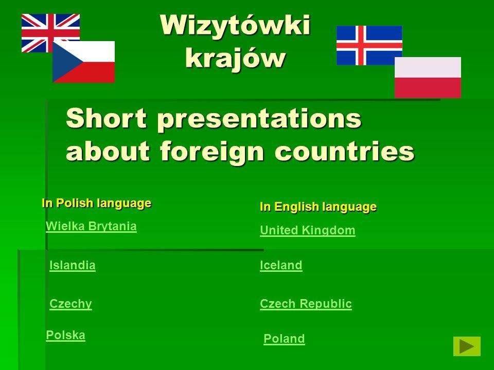Wizytówki krajów Wielka Brytania Islandia Czechy Polska United Kingdom Iceland Czech Republic Poland In Polish language In English language Short pres