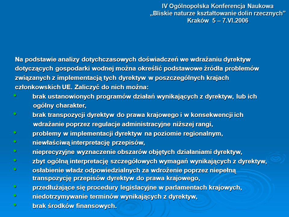 IV Ogólnopolska Konferencja Naukowa Bliskie naturze kształtowanie dolin rzecznych Kraków 5 – 7.VI.2006 Harmonogram wdrażania Ramowej Dyrektywy Wodnej jest niezwykle napięty i wymaga doskonałej koordynacji oraz współdziałania pomiędzy wszystkimi zaangażowanymi instytucjami.