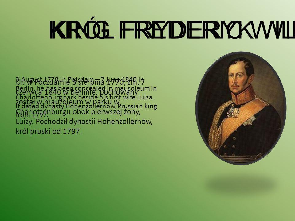 KRÓL FRYDERYK WILHELM III Ur. w Poczdamie 3 sierpnia 1770, zm.