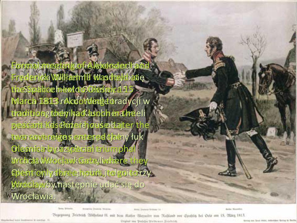 Uroczyste spotkanie Aleksandra I i Fryderyka Wilhelma III odbyło się na Spalicach koło Oleśnicy 15 marca 1813 roku.