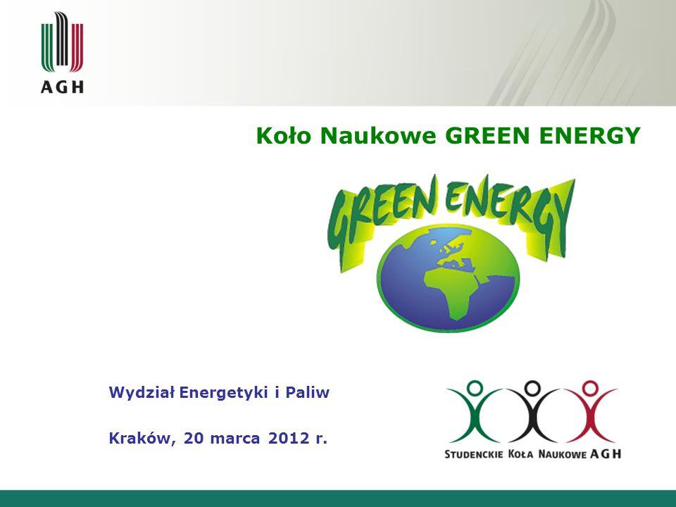 Koło Naukowe GREEN ENERGY Wydział Energetyki i Paliw Kraków, 20 marca 2012 r.