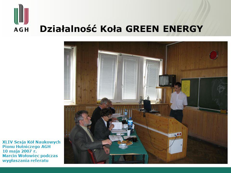 Działalność Koła GREEN ENERGY XLIV Sesja Kół Naukowych Pionu Hutniczego AGH 10 maja 2007 r. Marcin Wołowiec podczas wygłaszania referatu