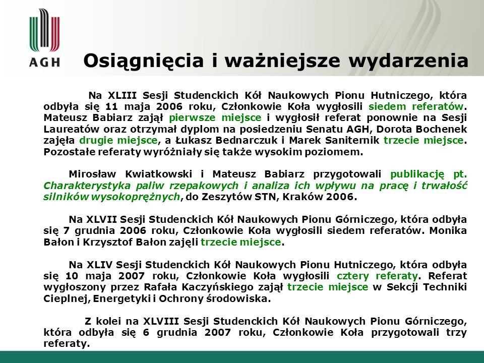 Osiągnięcia i ważniejsze wydarzenia Na XLIII Sesji Studenckich Kół Naukowych Pionu Hutniczego, która odbyła się 11 maja 2006 roku, Członkowie Koła wyg