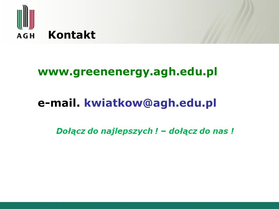 Kontakt www.greenenergy.agh.edu.pl e-mail. kwiatkow@agh.edu.pl Dołącz do najlepszych ! – dołącz do nas !