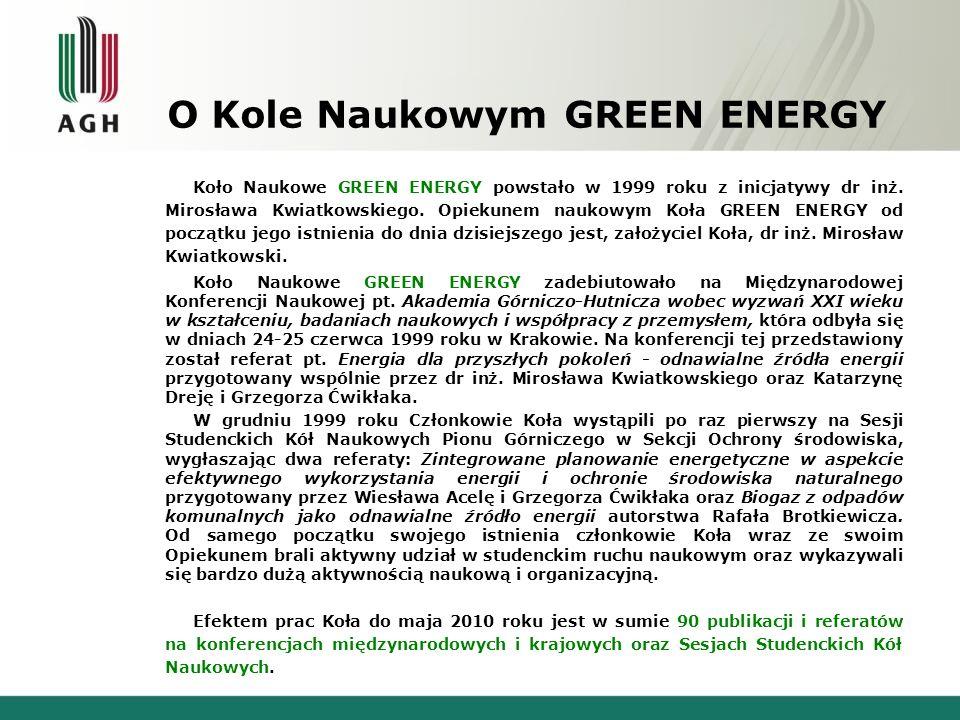 O Kole Naukowym GREEN ENERGY Koło Naukowe GREEN ENERGY powstało w 1999 roku z inicjatywy dr inż. Mirosława Kwiatkowskiego. Opiekunem naukowym Koła GRE