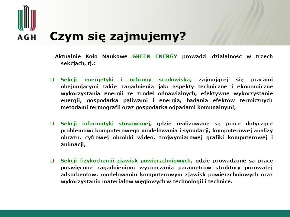Czym się zajmujemy? Aktualnie Koło Naukowe GREEN ENERGY prowadzi działalność w trzech sekcjach, tj.: Sekcji energetyki i ochrony środowiska, zajmujące