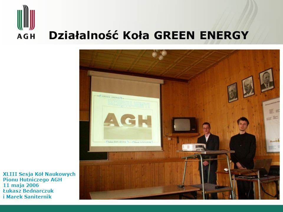 Działalność Koła GREEN ENERGY XLIII Sesja Kół Naukowych Pionu Hutniczego AGH 11 maja 2006 Zajęte 1, 2 i 3 miejsce!