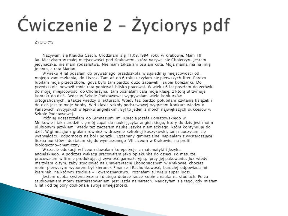 ŻYCIORYS Nazywam się Klaudia Czech. Urodziłam się 11.08.1994 roku w Krakowie. Mam 19 lat. Mieszkam w małej miejscowości pod Krakowem, która nazywa się