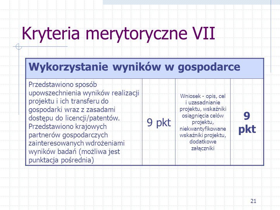 21 Kryteria merytoryczne VII Wykorzystanie wyników w gospodarce Przedstawiono sposób upowszechnienia wyników realizacji projektu i ich transferu do gospodarki wraz z zasadami dostępu do licencji/patentów.