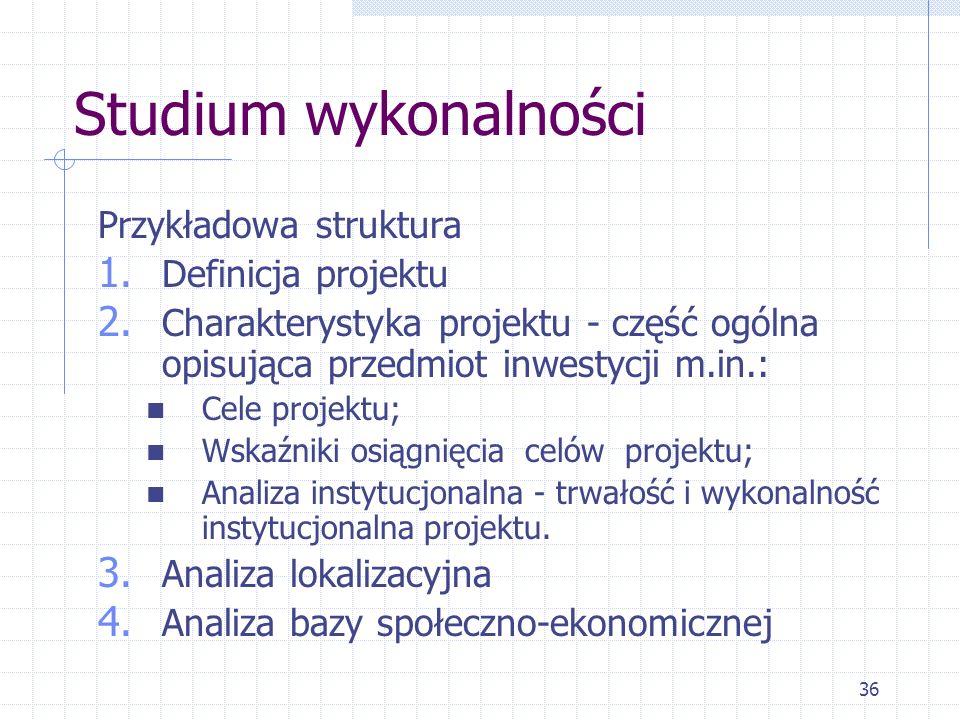 36 Studium wykonalności Przykładowa struktura 1. Definicja projektu 2.