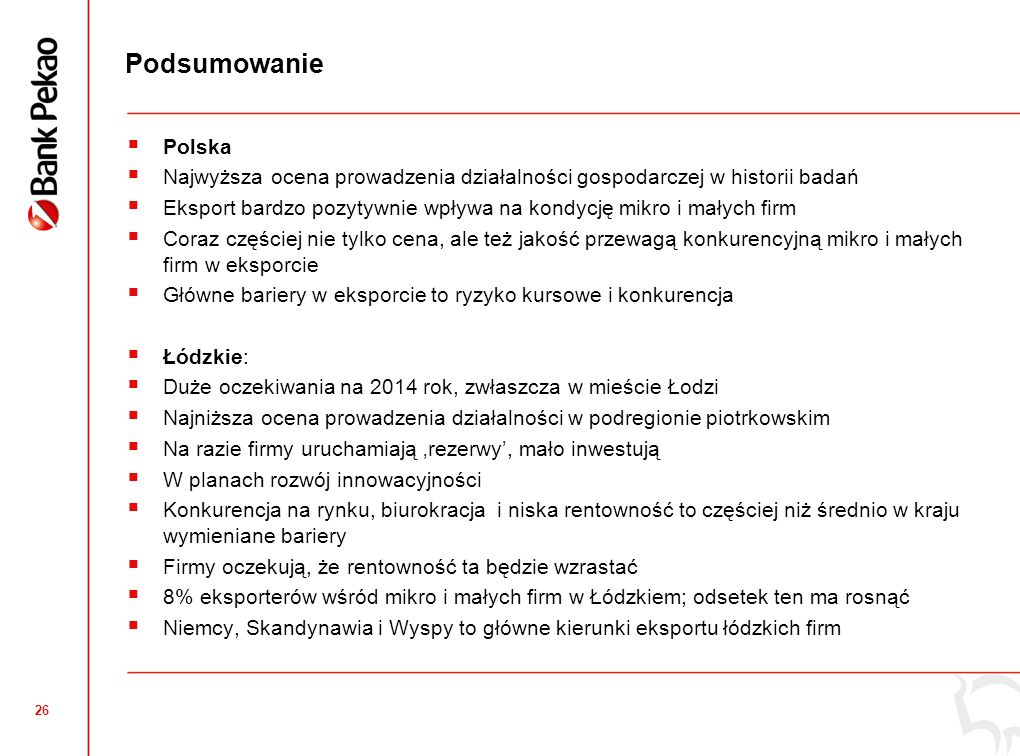 26 Podsumowanie Polska Najwyższa ocena prowadzenia działalności gospodarczej w historii badań Eksport bardzo pozytywnie wpływa na kondycję mikro i mał