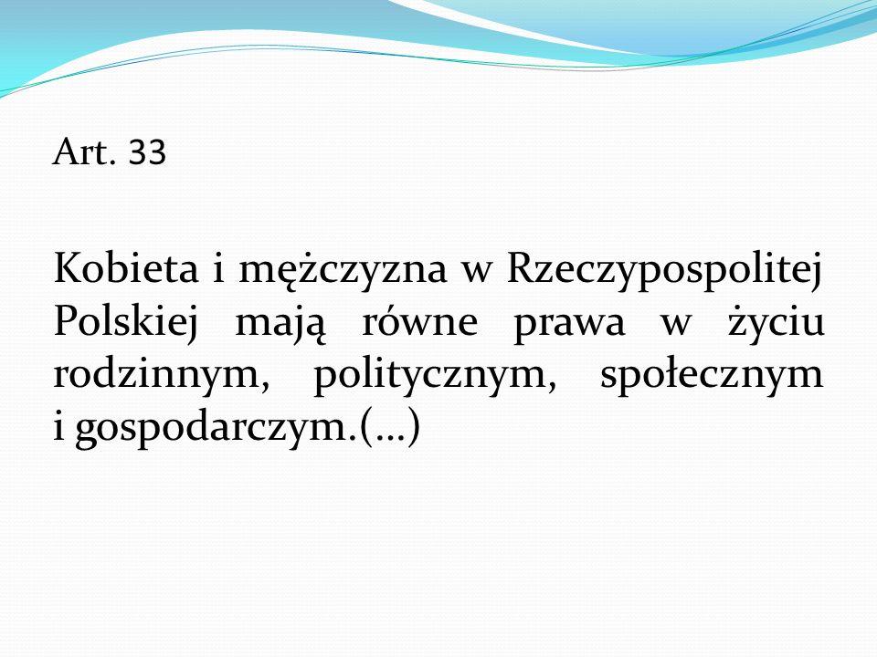 Art. 33 Kobieta i mężczyzna w Rzeczypospolitej Polskiej mają równe prawa w życiu rodzinnym, politycznym, społecznym i gospodarczym.(…)