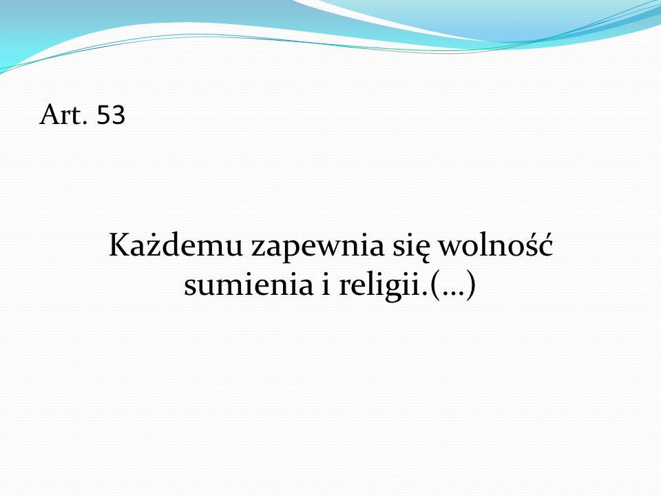 Art. 53 Każdemu zapewnia się wolność sumienia i religii.(…)