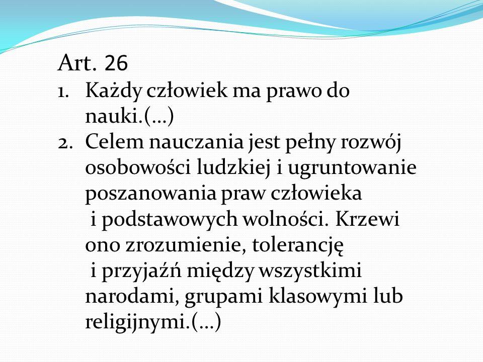 Art. 26 1.Każdy człowiek ma prawo do nauki.(…) 2.Celem nauczania jest pełny rozwój osobowości ludzkiej i ugruntowanie poszanowania praw człowieka i po