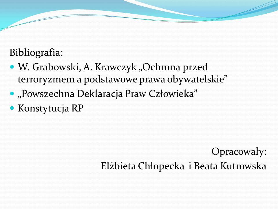 Bibliografia: W. Grabowski, A. Krawczyk Ochrona przed terroryzmem a podstawowe prawa obywatelskie Powszechna Deklaracja Praw Człowieka Konstytucja RP