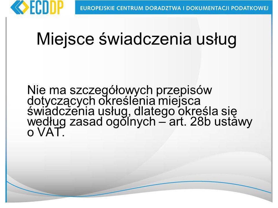 Miejsce świadczenia usług Nie ma szczegółowych przepisów dotyczących określenia miejsca świadczenia usług, dlatego określa się według zasad ogólnych – art.
