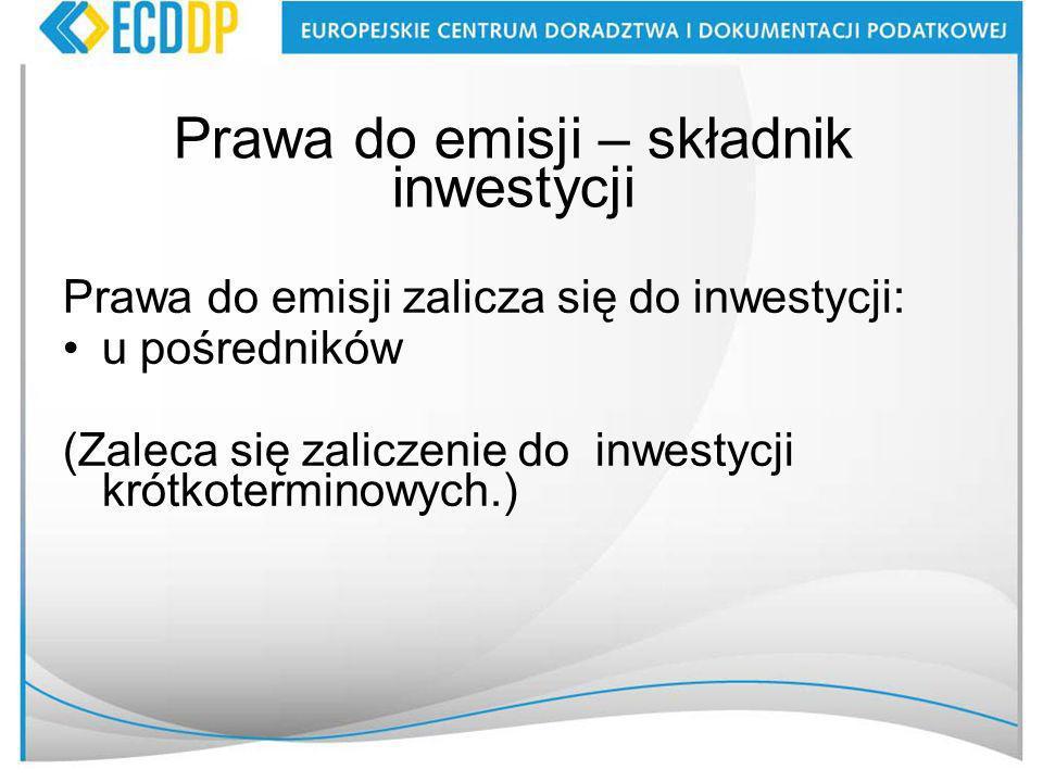 Prawa do emisji – składnik inwestycji Prawa do emisji zalicza się do inwestycji: u pośredników (Zaleca się zaliczenie do inwestycji krótkoterminowych.)