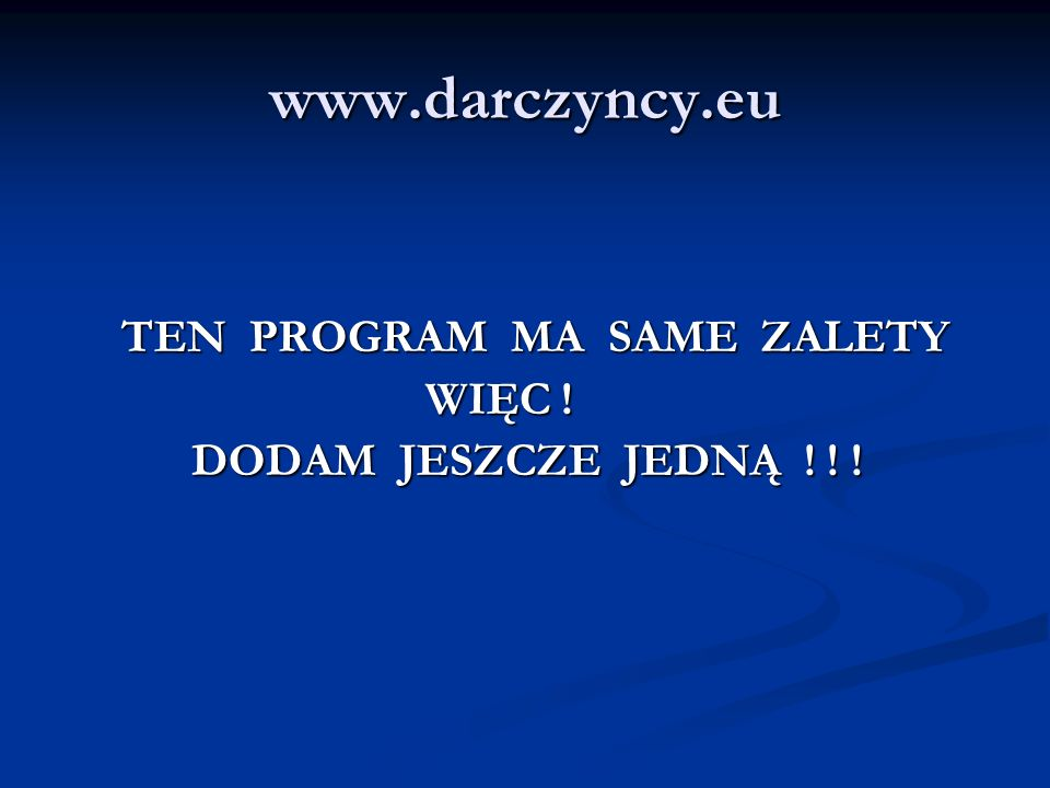 www.darczyncy.eu TEN PROGRAM MA SAME ZALETY TEN PROGRAM MA SAME ZALETY WIĘC .