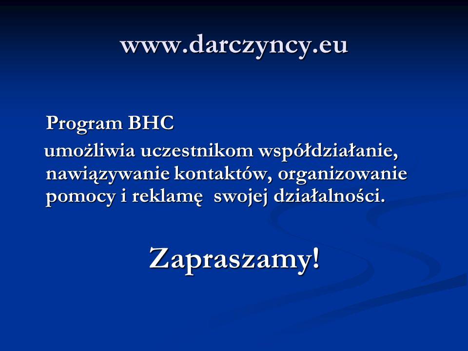 www.darczyncy.eu Program BHC umożliwia uczestnikom współdziałanie, nawiązywanie kontaktów, organizowanie pomocy i reklamę swojej działalności.