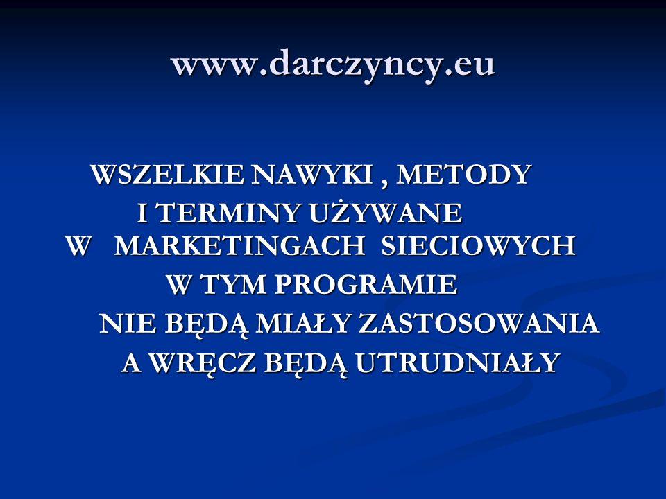 www.darczyncy.eu WSZELKIE NAWYKI, METODY WSZELKIE NAWYKI, METODY I TERMINY UŻYWANE W MARKETINGACH SIECIOWYCH I TERMINY UŻYWANE W MARKETINGACH SIECIOWY