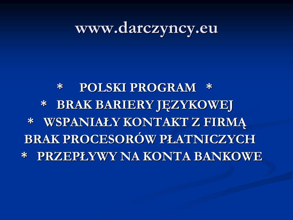 www.darczyncy.eu * POLSKI PROGRAM * * POLSKI PROGRAM * * BRAK BARIERY JĘZYKOWEJ * BRAK BARIERY JĘZYKOWEJ * WSPANIAŁY KONTAKT Z FIRMĄ * WSPANIAŁY KONTA