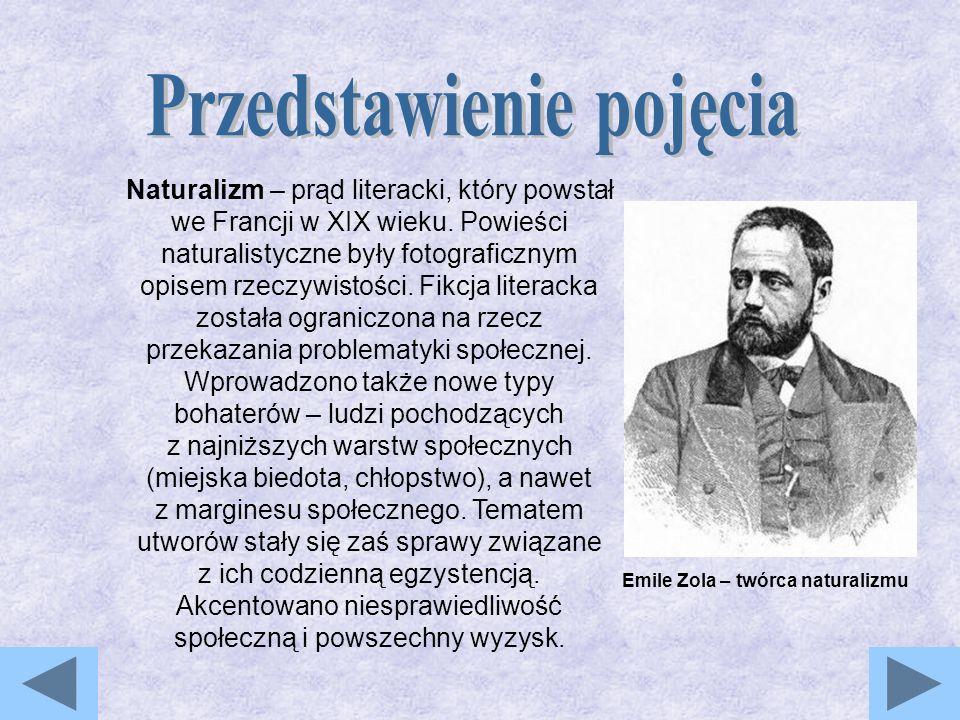 Naturalizm – prąd literacki, który powstał we Francji w XIX wieku.