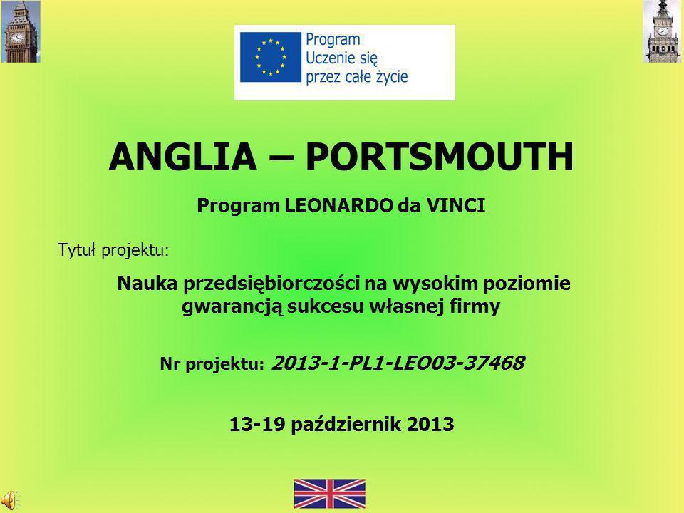 ANGLIA – PORTSMOUTH Program LEONARDO da VINCI Tytuł projektu: Nauka przedsiębiorczości na wysokim poziomie gwarancją sukcesu własnej firmy Nr projektu