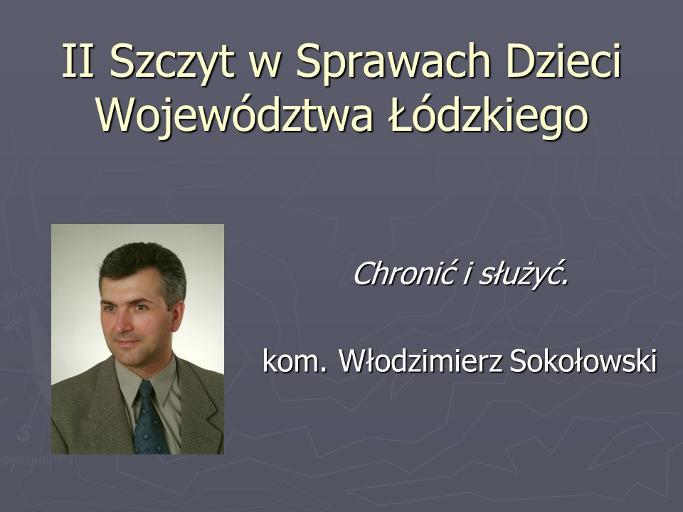 II Szczyt w Sprawach Dzieci Województwa Łódzkiego Chronić i służyć. kom. Włodzimierz Sokołowski