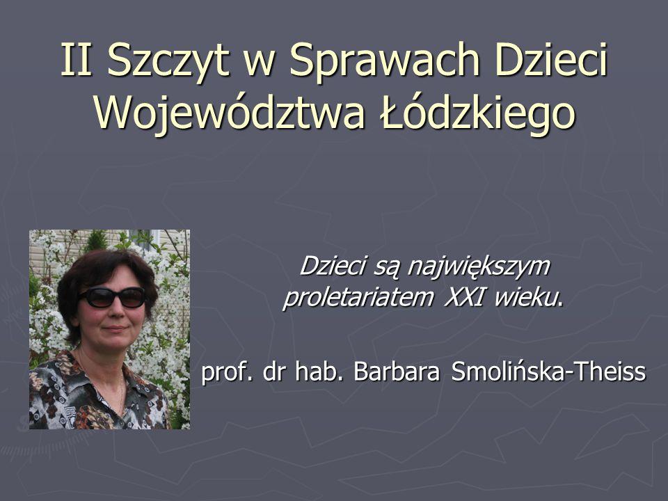 II Szczyt w Sprawach Dzieci Województwa Łódzkiego Dzieci są największym proletariatem XXI wieku. prof. dr hab. Barbara Smolińska-Theiss