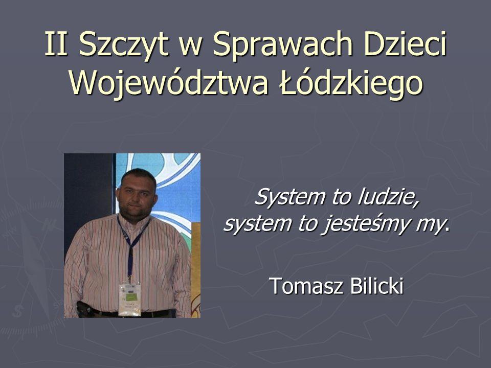 II Szczyt w Sprawach Dzieci Województwa Łódzkiego System to ludzie, system to jesteśmy my. Tomasz Bilicki
