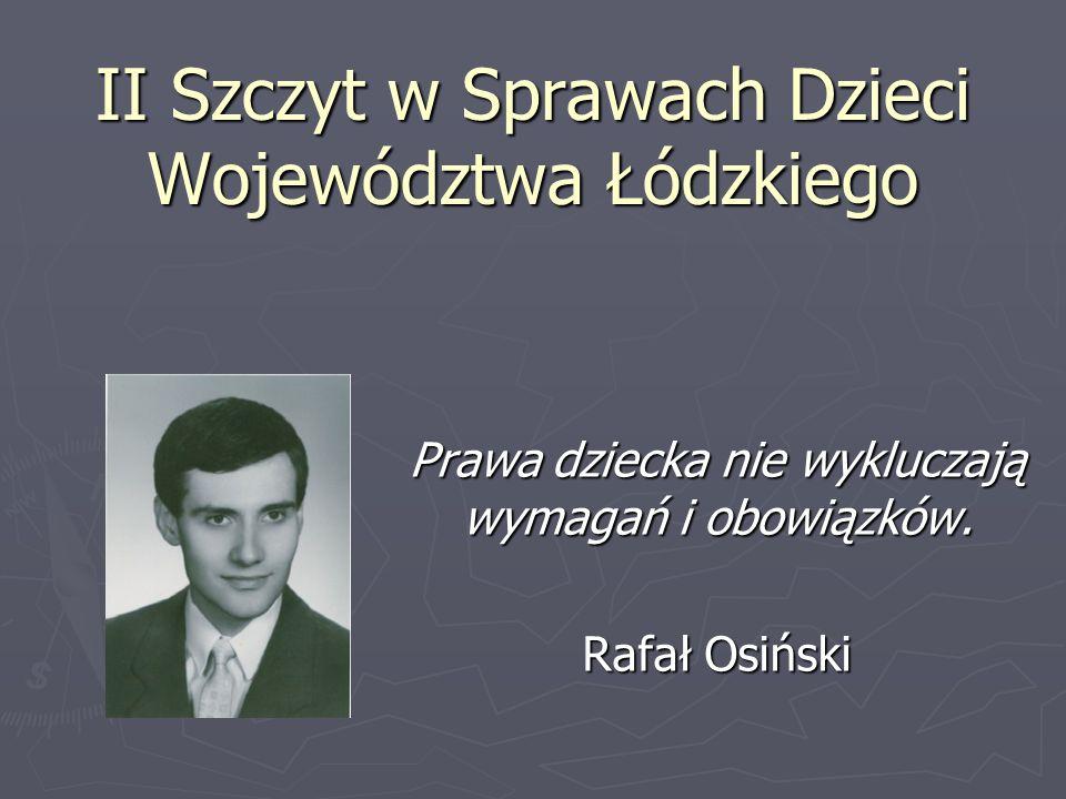 II Szczyt w Sprawach Dzieci Województwa Łódzkiego Prawa dziecka nie wykluczają wymagań i obowiązków. Rafał Osiński