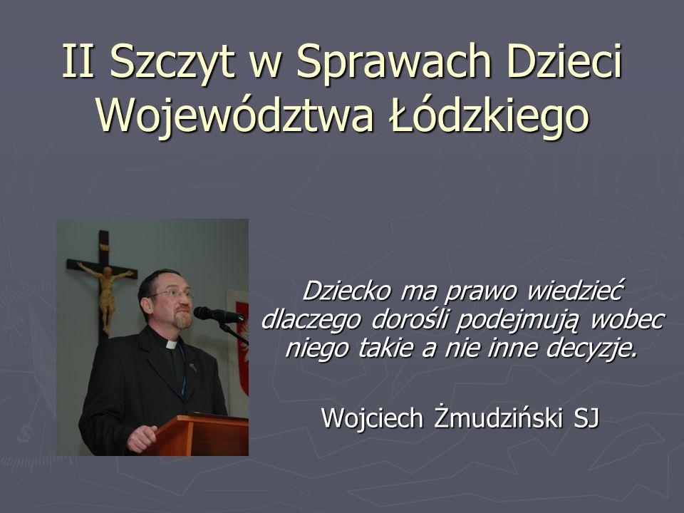 II Szczyt w Sprawach Dzieci Województwa Łódzkiego Dziecko ma prawo wiedzieć dlaczego dorośli podejmują wobec niego takie a nie inne decyzje. Wojciech