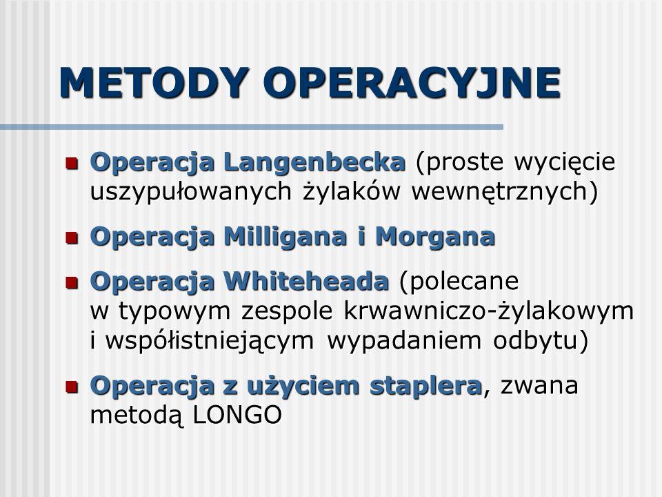 METODY OPERACYJNE Operacja Langenbecka (proste wycięcie uszypułowanych żylaków wewnętrznych) Operacja Langenbecka (proste wycięcie uszypułowanych żyla