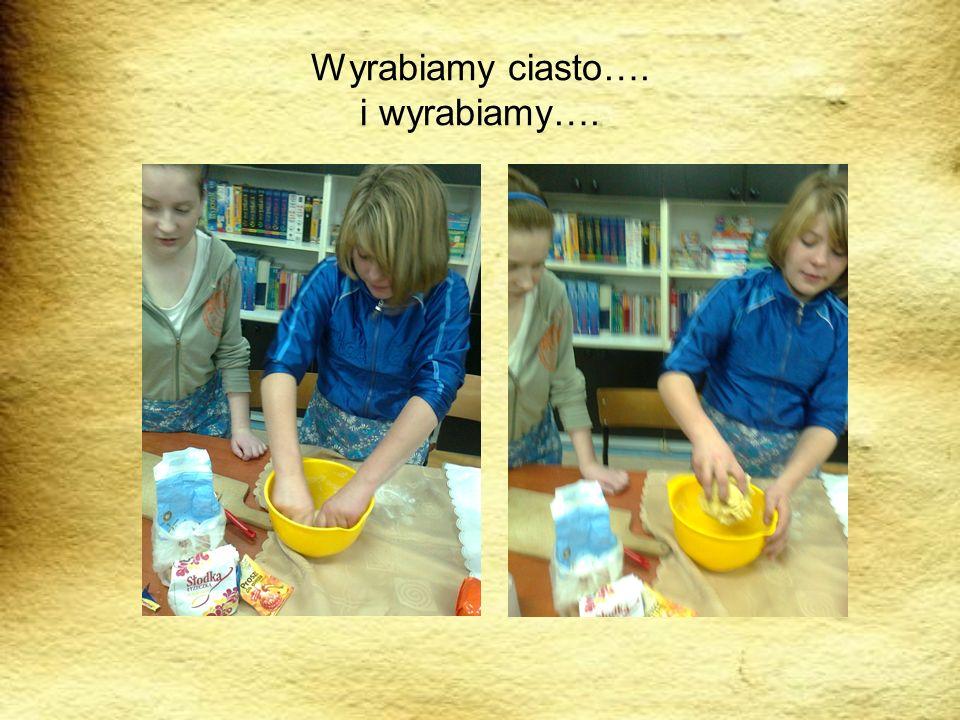 Wyrabiamy ciasto…. i wyrabiamy….