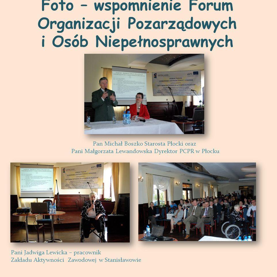Foto – wspomnienie Forum Organizacji Pozarządowych i Osób Niepełnosprawnych Pan Michał Boszko Starosta Płocki oraz Pani Małgorzata Lewandowska Dyrekto