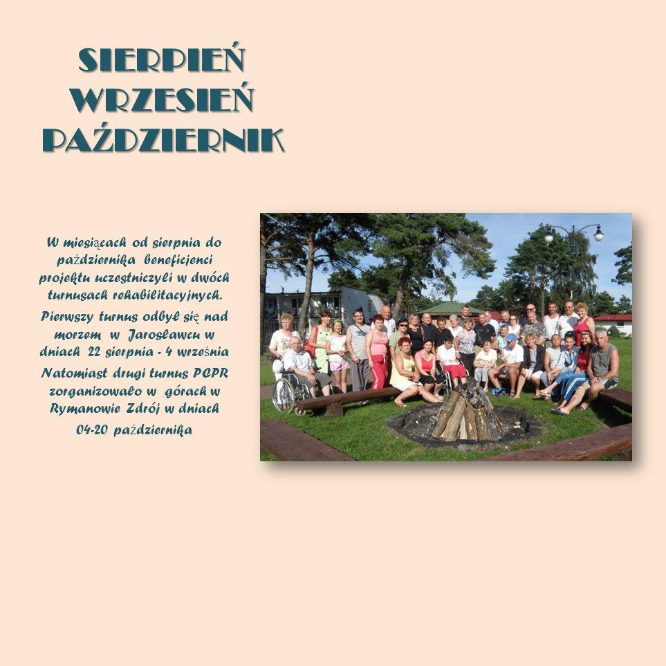 SIERPIE Ń WRZESIE Ń PA Ź DZIERNIK W miesi ą cach od sierpnia do pa ź dziernika beneficjenci projektu uczestniczyli w dwóch turnusach rehabilitacyjnych