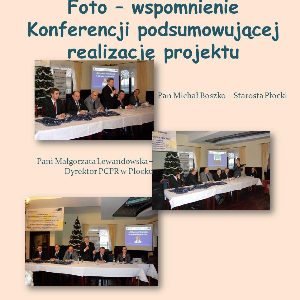 Foto – wspomnienie Konferencji podsumowującej realizację projektu Pani Małgorzata Lewandowska – Dyrektor PCPR w Płocku Pan Michał Boszko – Starosta Pł